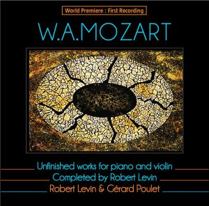 MOZART - Unfinished works for piano & violin - Robert Levin/Gérard Poulet
